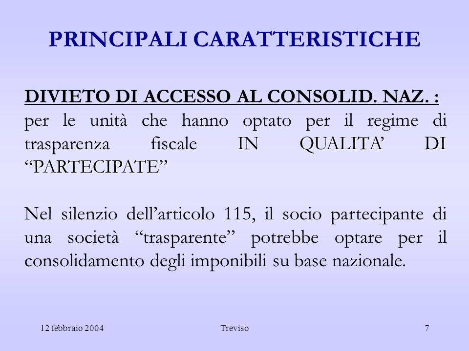 12 febbraio 2004Treviso7 PRINCIPALI CARATTERISTICHE DIVIETO DI ACCESSO AL CONSOLID. NAZ. : IN QUALITA DI PARTECIPATE per le unità che hanno optato per