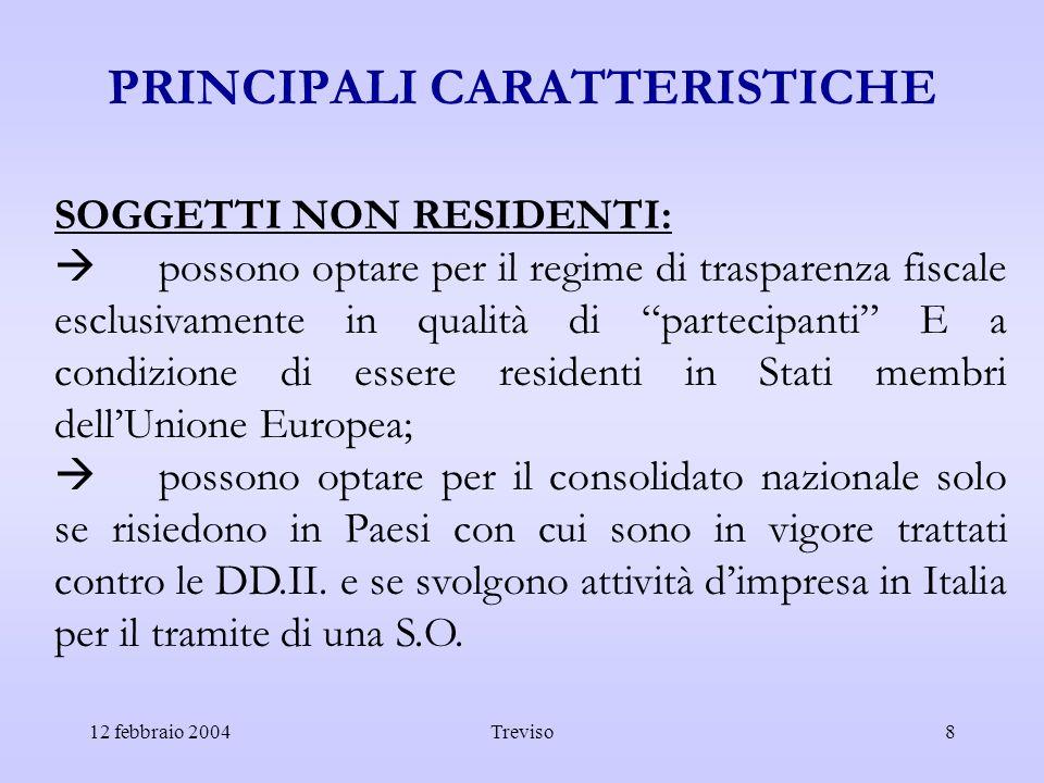 12 febbraio 2004Treviso8 PRINCIPALI CARATTERISTICHE SOGGETTI NON RESIDENTI: possono optare per il regime di trasparenza fiscale esclusivamente in qual