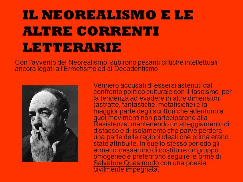 Con l'avvento del Neorealismo, subirono pesanti critiche intellettuali ancora legati all'Ermetismo ed al Decadentismo. IL NEOREALISMO E LE ALTRE CORRE