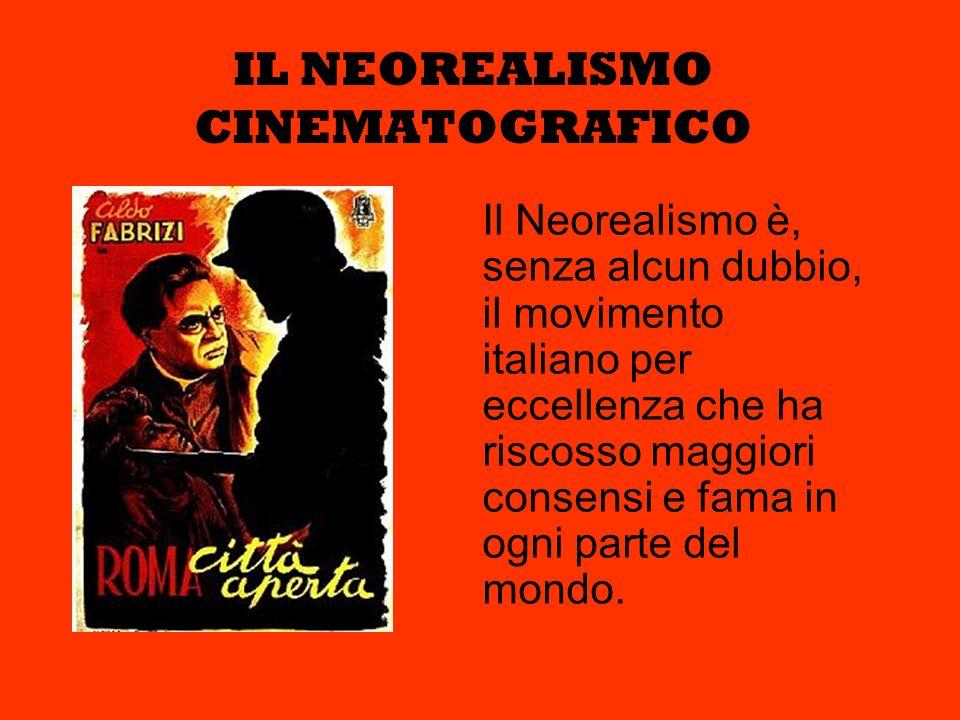 IL NEOREALISMO CINEMATOGRAFICO Il Neorealismo è, senza alcun dubbio, il movimento italiano per eccellenza che ha riscosso maggiori consensi e fama in