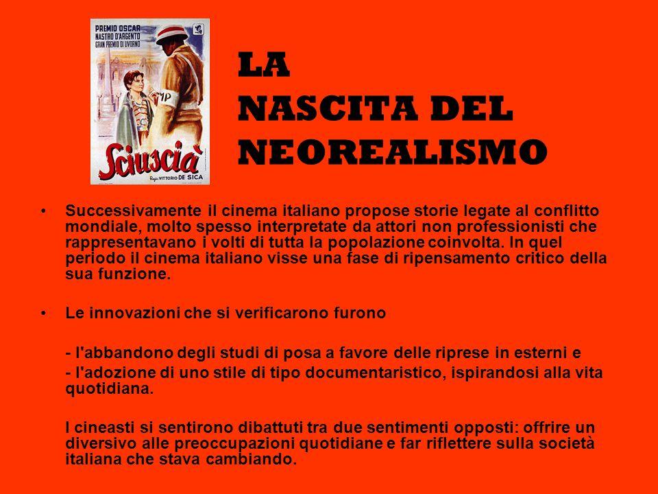 LA NASCITA DEL NEOREALISMO Successivamente il cinema italiano propose storie legate al conflitto mondiale, molto spesso interpretate da attori non pro