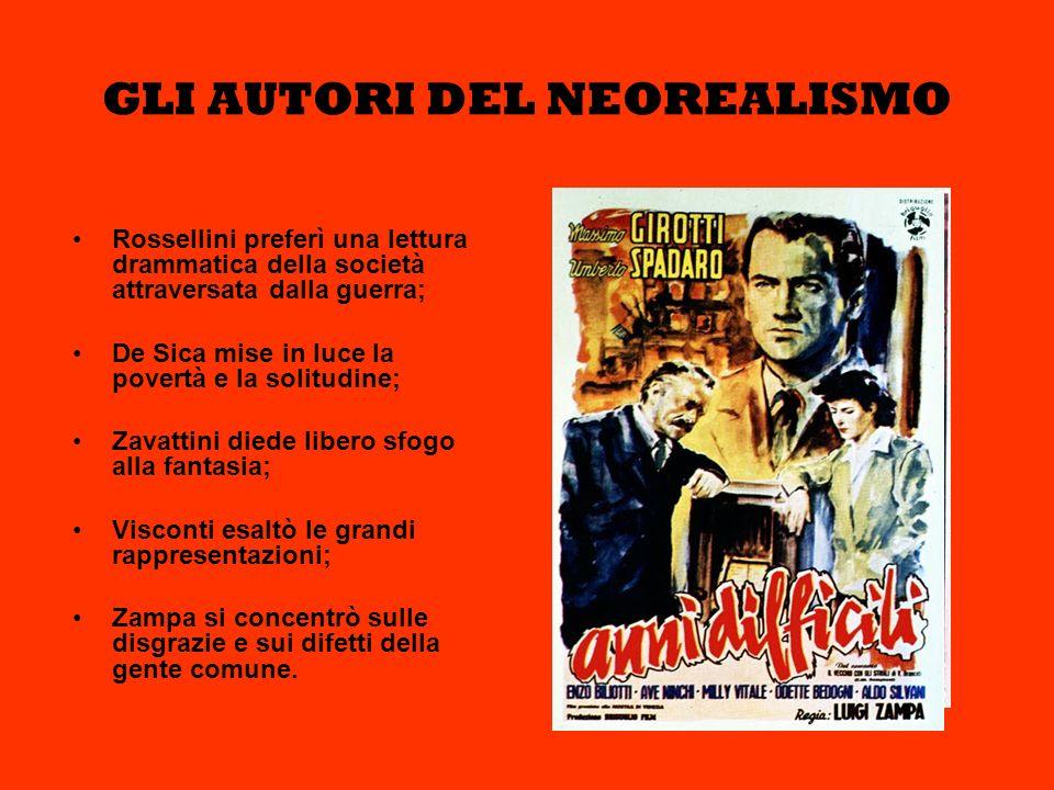 GLI AUTORI DEL NEOREALISMO Rossellini preferì una lettura drammatica della società attraversata dalla guerra; De Sica mise in luce la povertà e la sol