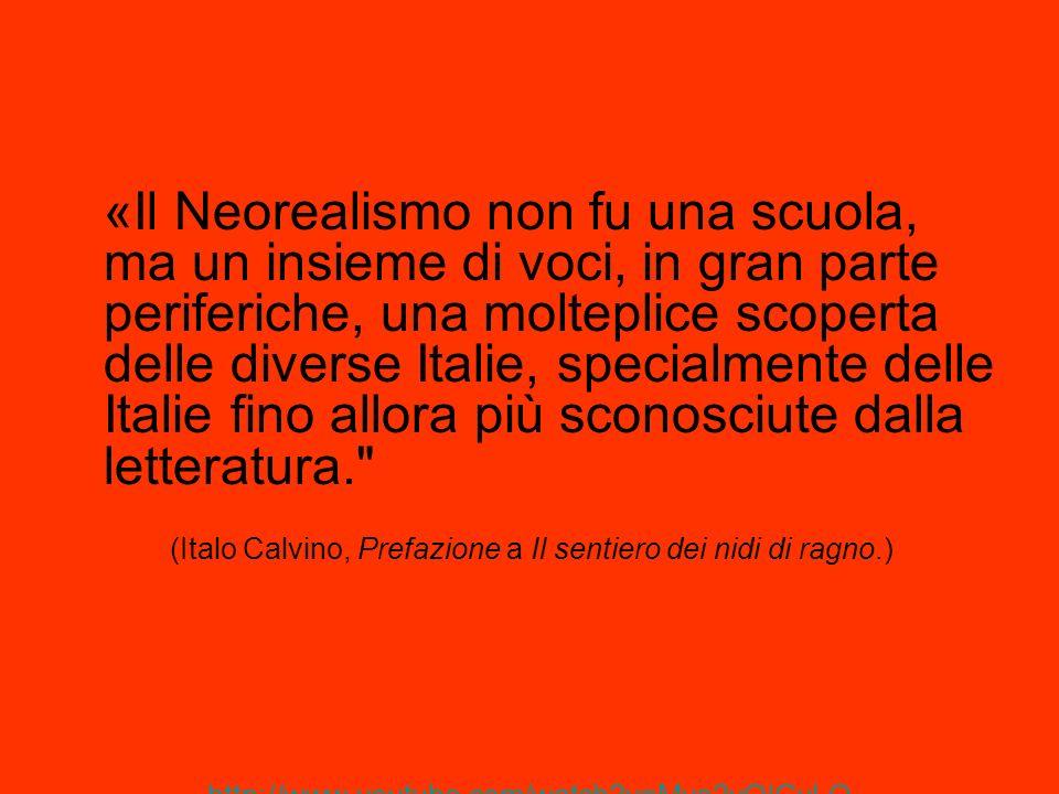 «Il Neorealismo non fu una scuola, ma un insieme di voci, in gran parte periferiche, una molteplice scoperta delle diverse Italie, specialmente delle