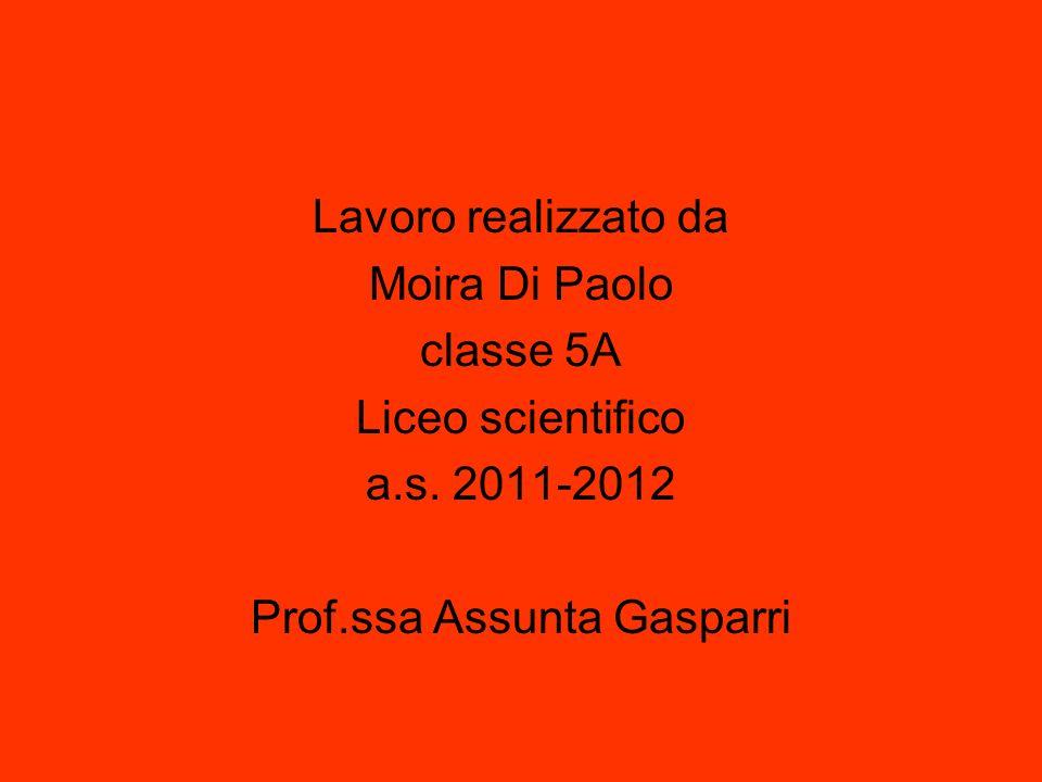 Lavoro realizzato da Moira Di Paolo classe 5A Liceo scientifico a.s. 2011-2012 Prof.ssa Assunta Gasparri
