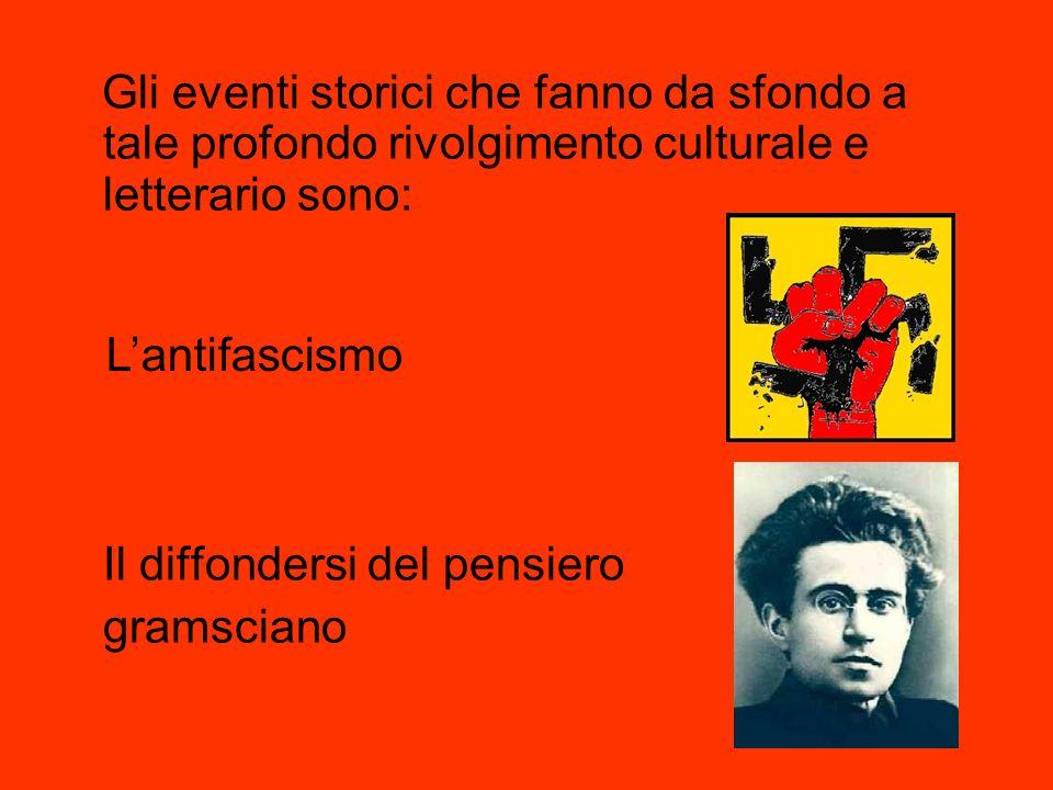 Gli eventi storici che fanno da sfondo a tale profondo rivolgimento culturale e letterario sono: Il diffondersi del pensiero gramsciano Lantifascismo
