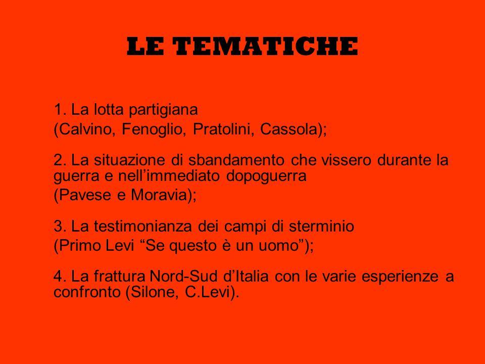 LE TEMATICHE 1. La lotta partigiana (Calvino, Fenoglio, Pratolini, Cassola); 2. La situazione di sbandamento che vissero durante la guerra e nellimmed