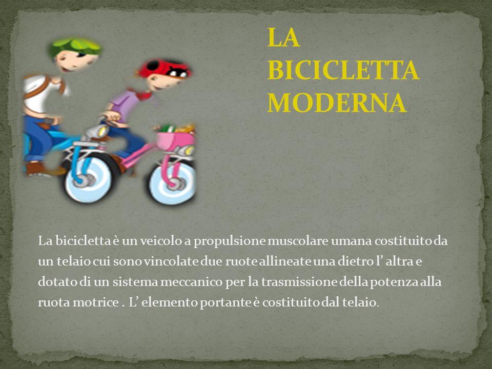 La bicicletta è un veicolo a propulsione muscolare umana costituito da un telaio cui sono vincolate due ruote allineate una dietro l altra e dotato di