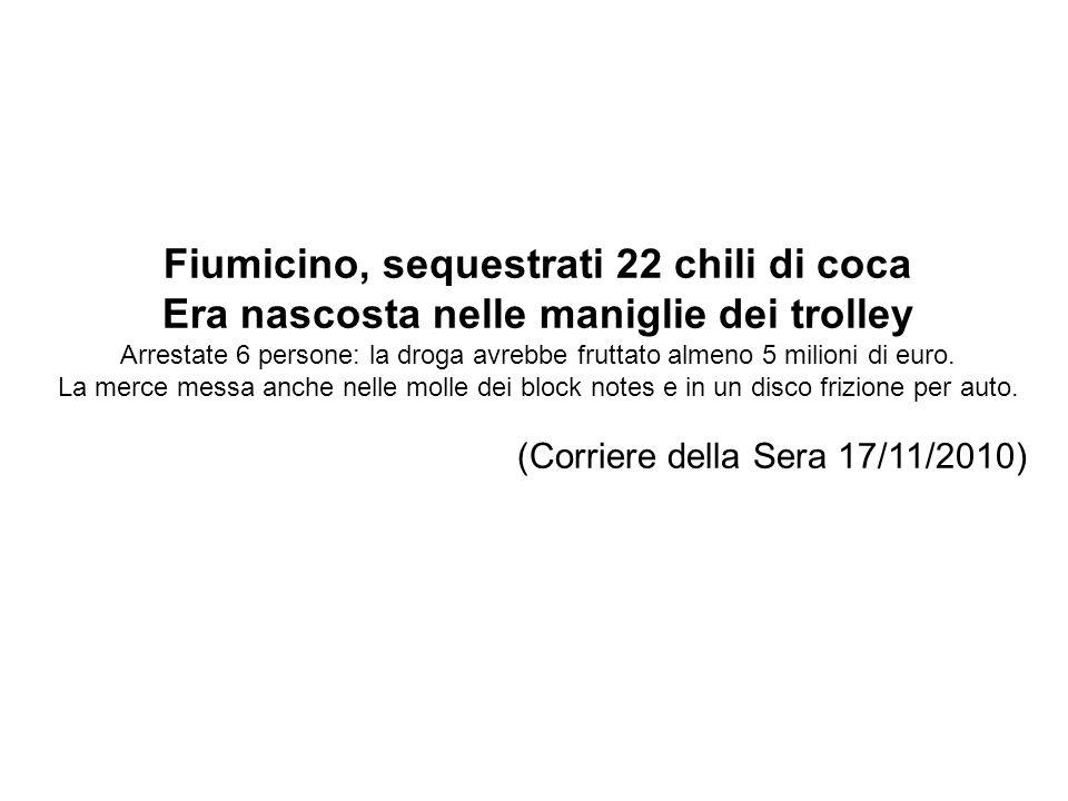 Fiumicino, sequestrati 22 chili di coca Era nascosta nelle maniglie dei trolley Arrestate 6 persone: la droga avrebbe fruttato almeno 5 milioni di euro.
