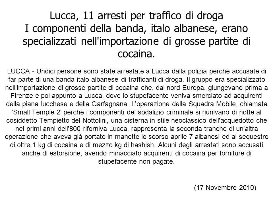 Lucca, 11 arresti per traffico di droga I componenti della banda, italo albanese, erano specializzati nell importazione di grosse partite di cocaina.