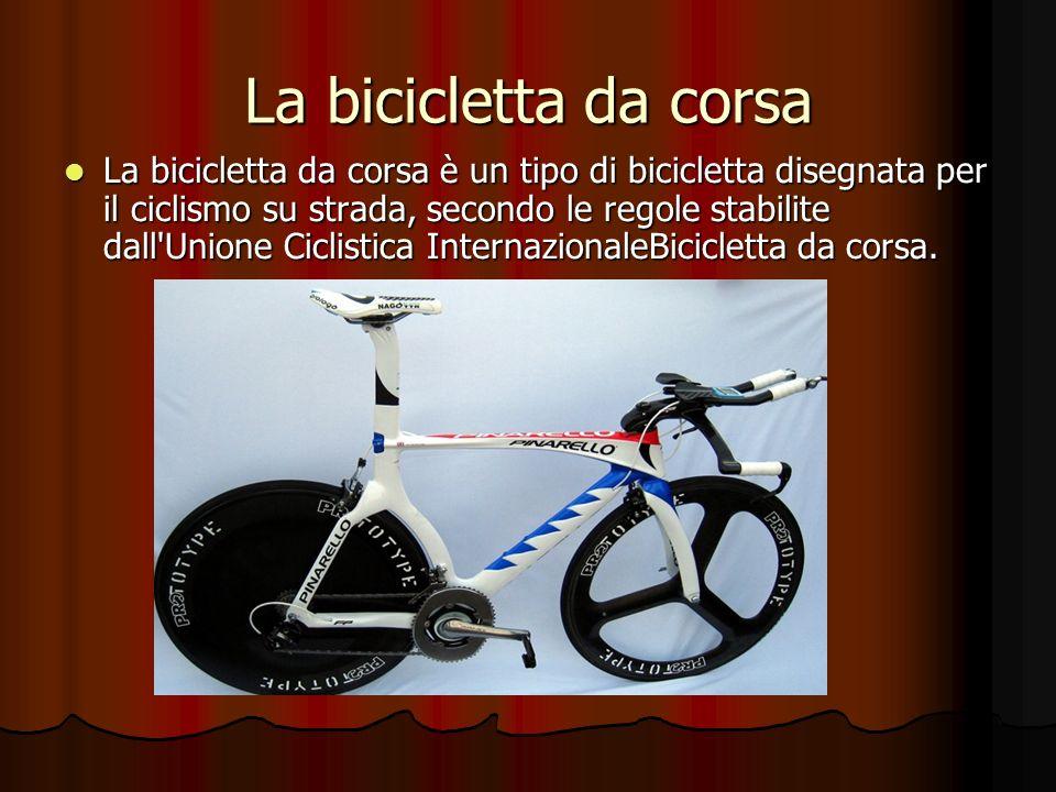 La bicicletta da corsa La bicicletta da corsa è un tipo di bicicletta disegnata per il ciclismo su strada, secondo le regole stabilite dall'Unione Cic