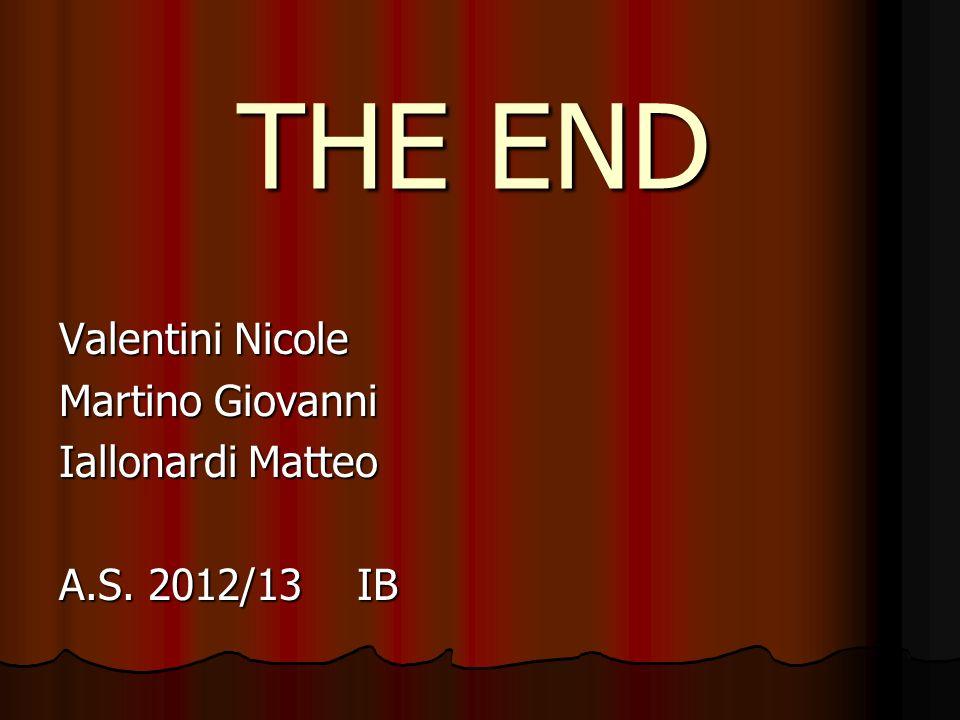 THE END Valentini Nicole Martino Giovanni Iallonardi Matteo A.S. 2012/13 IB