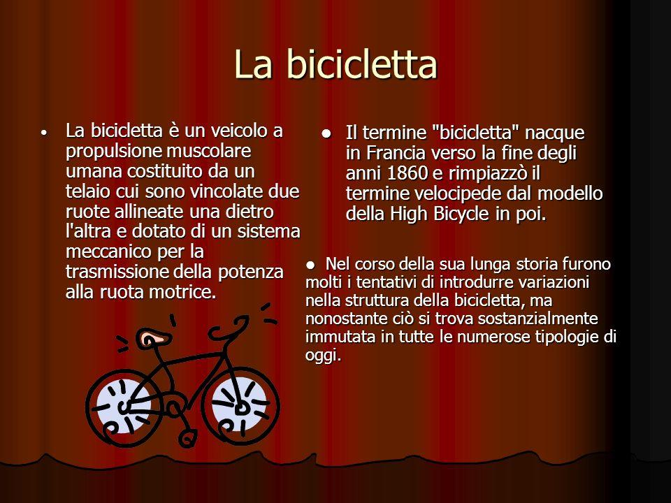 La bicicletta La bicicletta è un veicolo a propulsione muscolare umana costituito da un telaio cui sono vincolate due ruote allineate una dietro l'alt