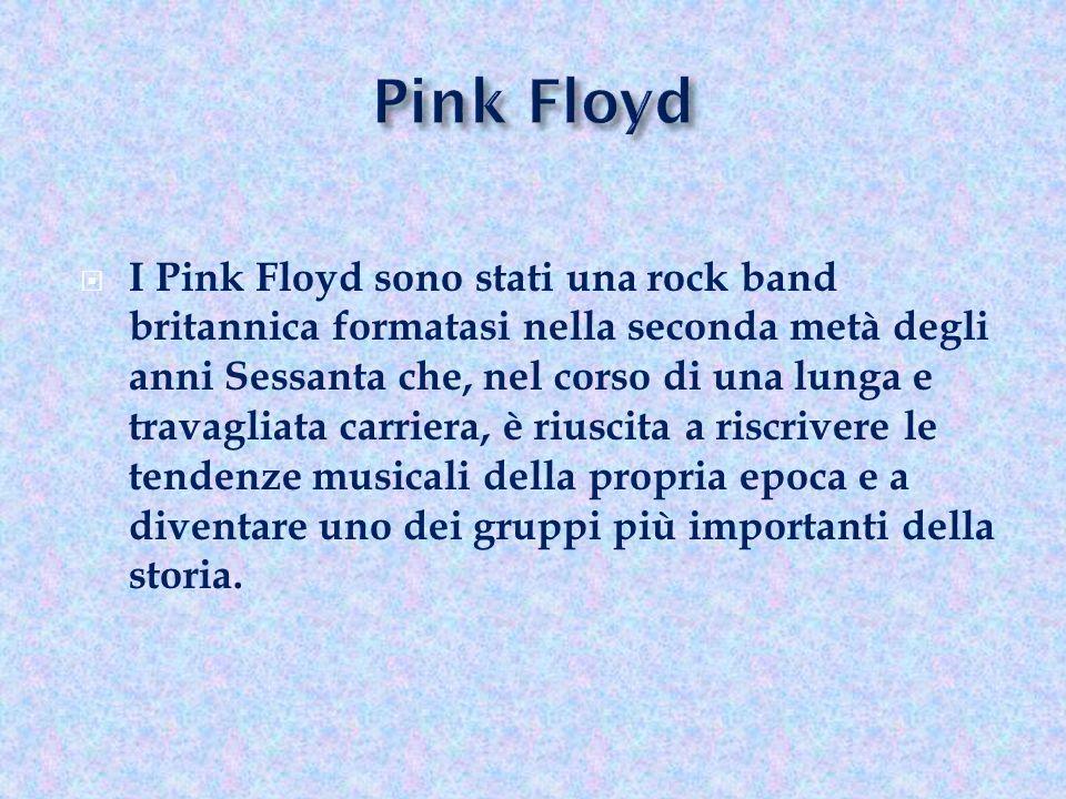 I Pink Floyd sono stati una rock band britannica formatasi nella seconda metà degli anni Sessanta che, nel corso di una lunga e travagliata carriera,