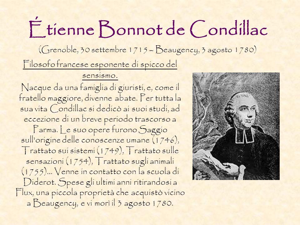 Étienne Bonnot de Condillac (Grenoble, 30 settembre 1715 – Beaugency, 3 agosto 1780) Filosofo francese esponente di spicco del sensismo. Nacque da una