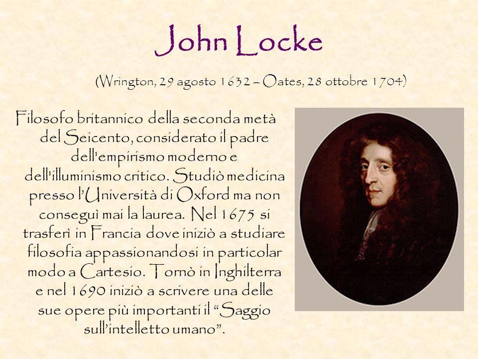 John Locke Filosofo britannico della seconda metà del Seicento, considerato il padre dell'empirismo moderno e dell'illuminismo critico. Studiò medicin