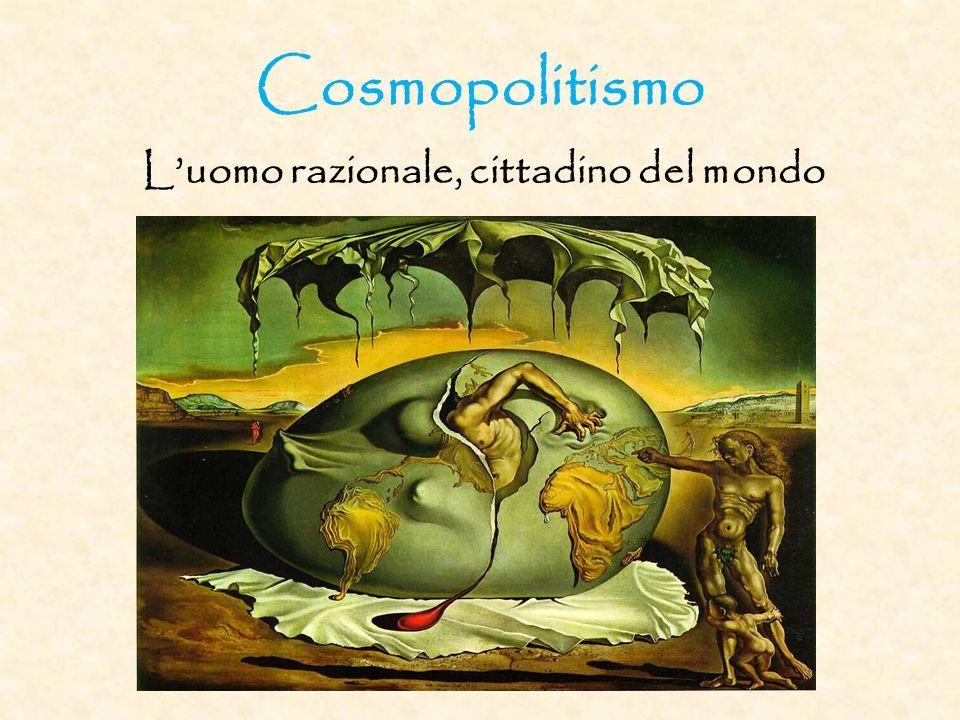 Cosmopolitismo Luomo razionale, cittadino del mondo