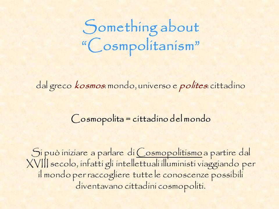 Something about Cosmpolitanism dal greco kosmos: mondo, universo e polites: cittadino Cosmopolita = cittadino del mondo Si può iniziare a parlare di C