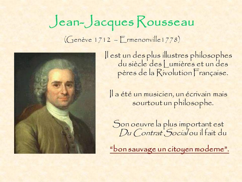 Jean-Jacques Rousseau Il est un des plus illustres philosophes du siècle des Lumières et un des pères de la Rivolution Française. Il a été un musicien
