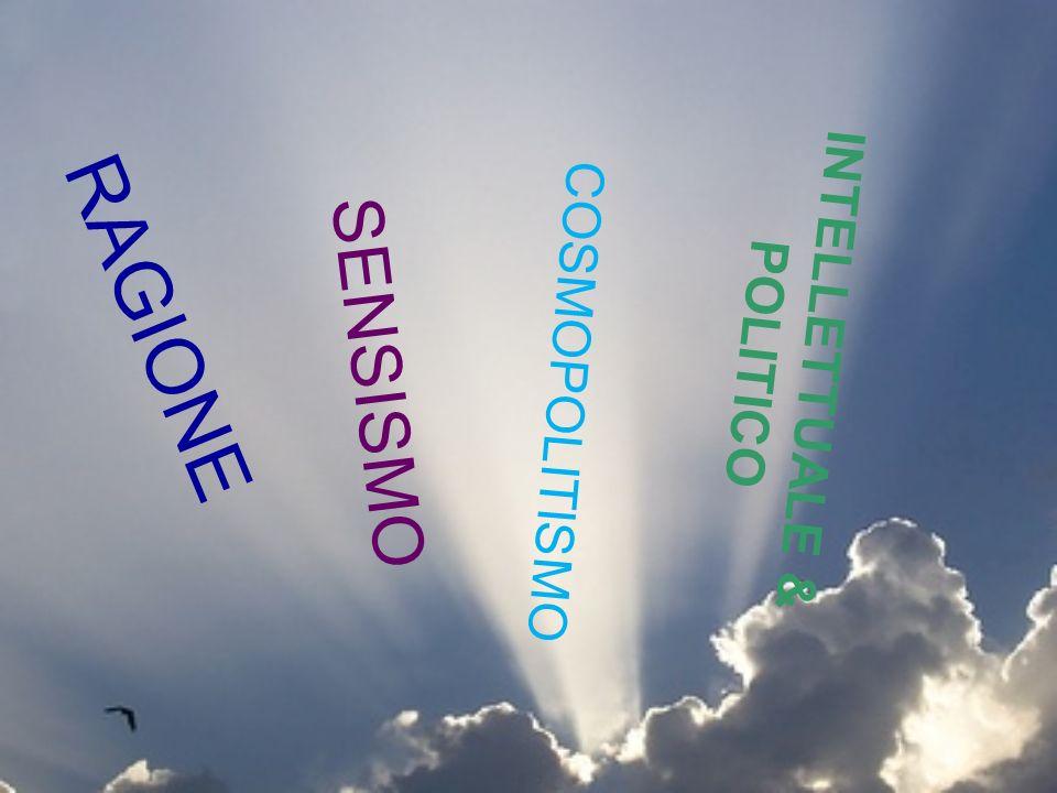 RAGIONE COSMOPOLITISMO SENSISMO INTELLETTUALE & POLITICO