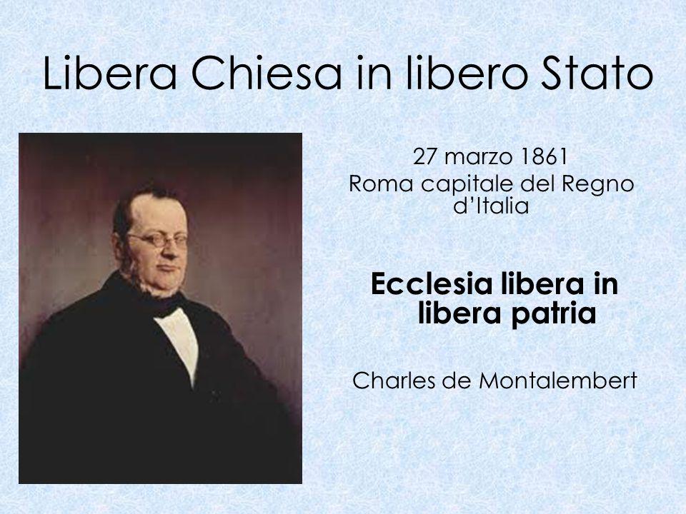 Libera Chiesa in libero Stato Ecclesia libera in libera patria Charles de Montalembert 27 marzo 1861 Roma capitale del Regno dItalia