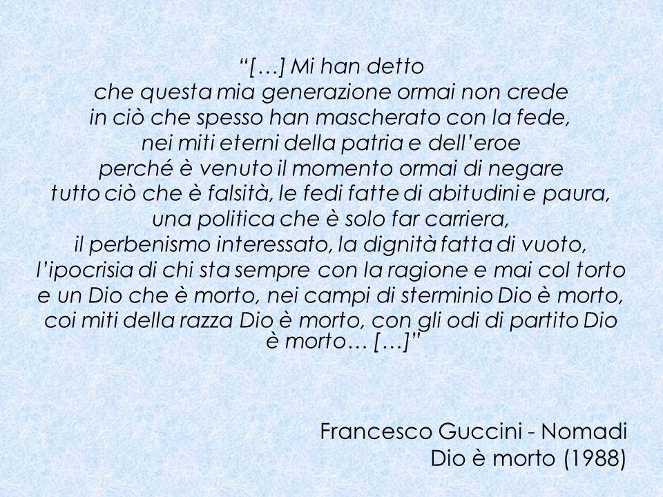 Francesco Guccini - Nomadi Dio è morto (1988) […] Mi han detto che questa mia generazione ormai non crede in ciò che spesso han mascherato con la fede