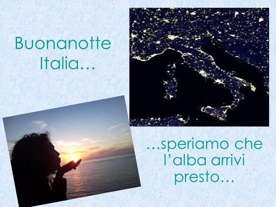 Buonanotte Italia… …speriamo che lalba arrivi presto…