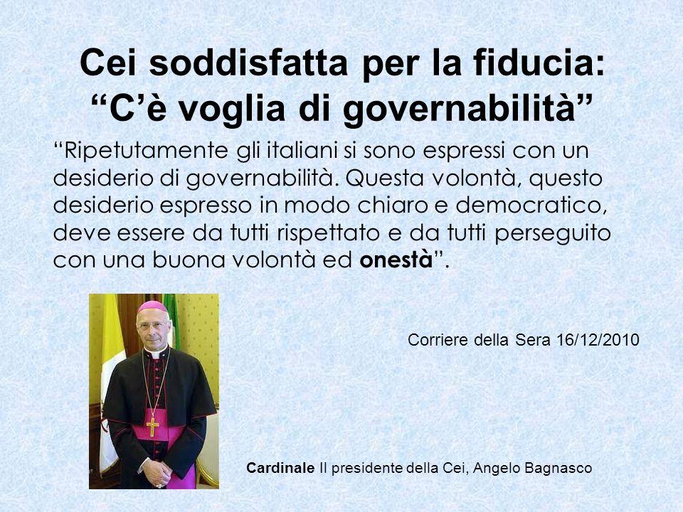 Cei soddisfatta per la fiducia: Cè voglia di governabilità Ripetutamente gli italiani si sono espressi con un desiderio di governabilità. Questa volon