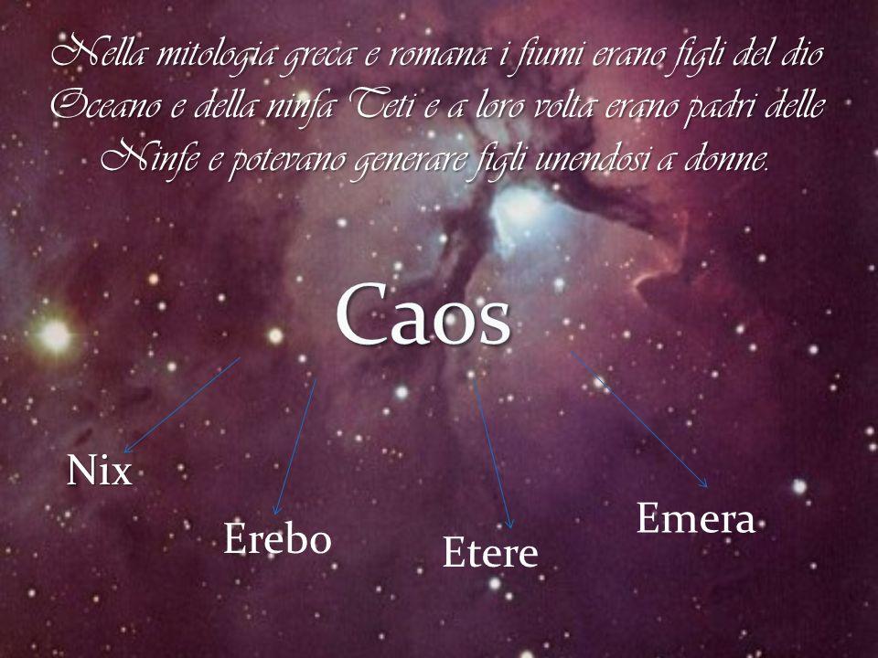 Nix Erebo Etere Emera Nella mitologia greca e romana i fiumi erano figli del dio Oceano e della ninfa Teti e a loro volta erano padri delle Ninfe e po