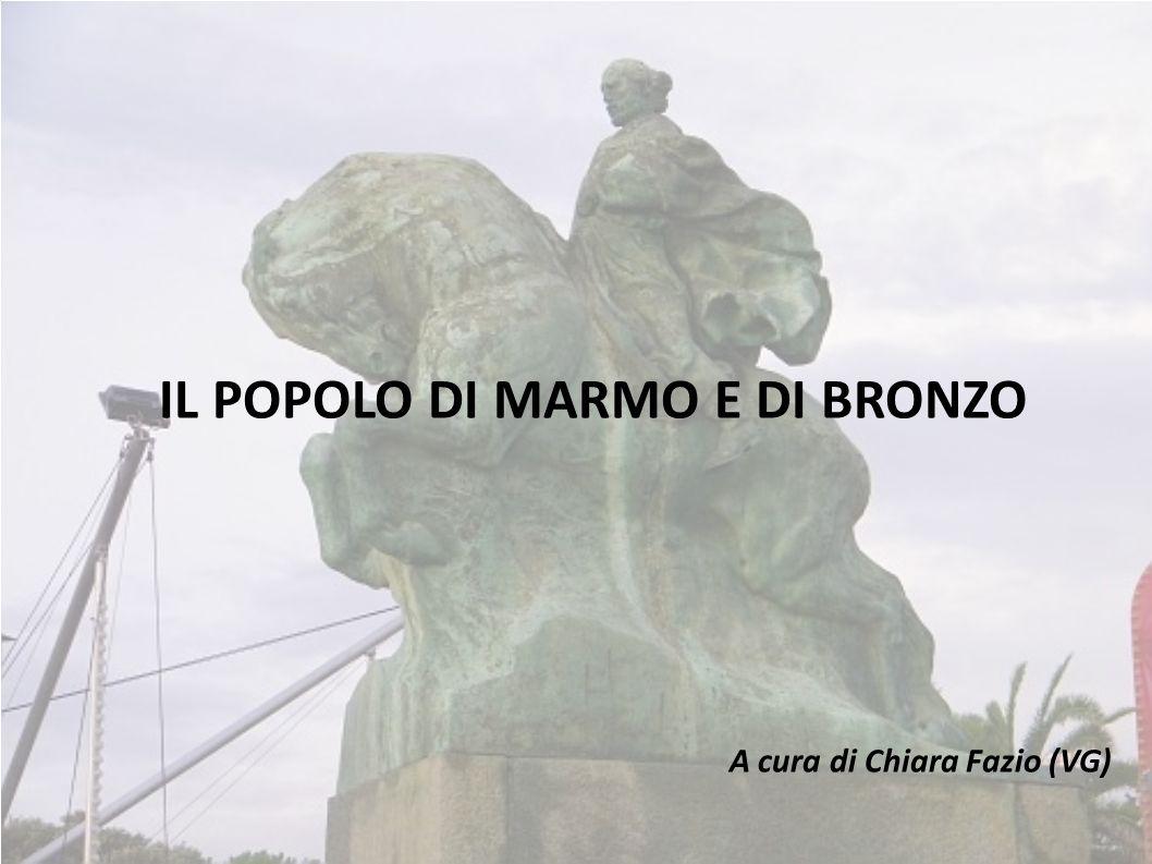 IL POPOLO DI MARMO E DI BRONZO A cura di Chiara Fazio (VG)