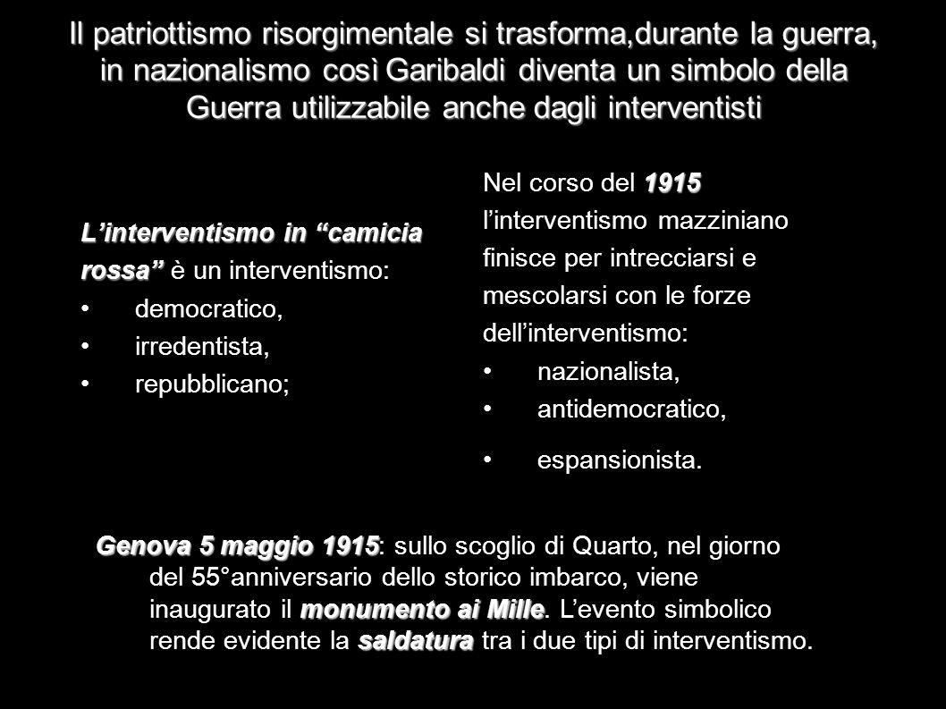 Il patriottismo risorgimentale si trasforma,durante la guerra, in nazionalismo così Garibaldi diventa un simbolo della Guerra utilizzabile anche dagli