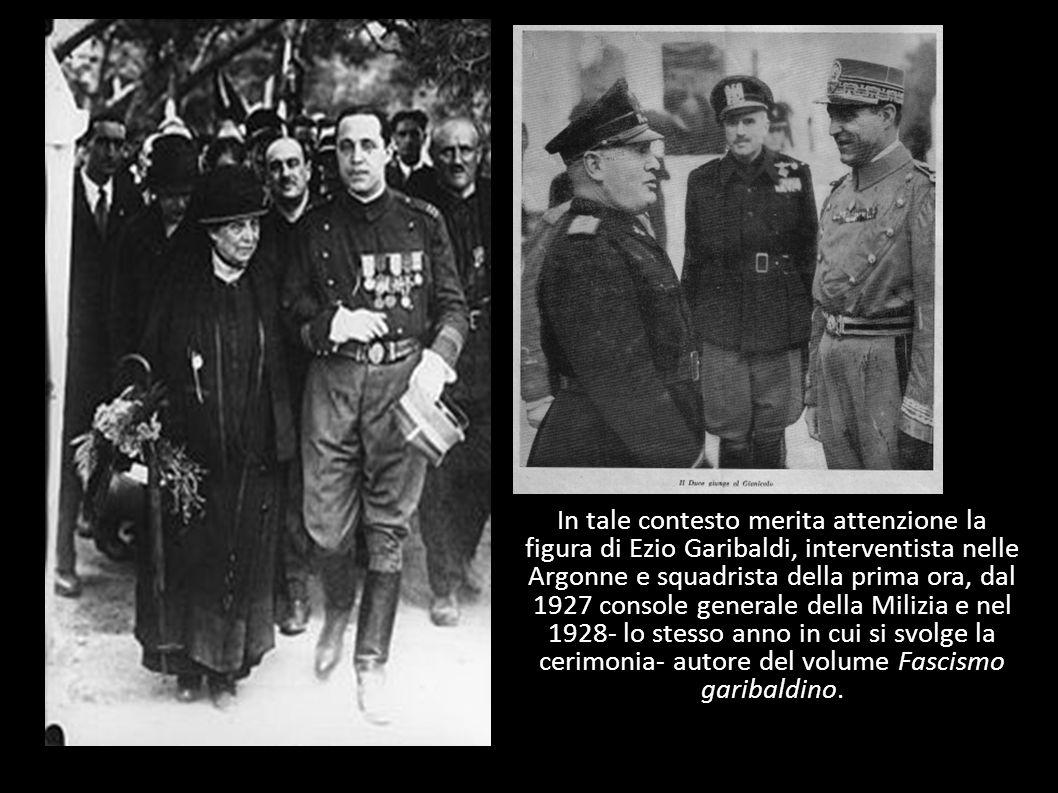 In tale contesto merita attenzione la figura di Ezio Garibaldi, interventista nelle Argonne e squadrista della prima ora, dal 1927 console generale de