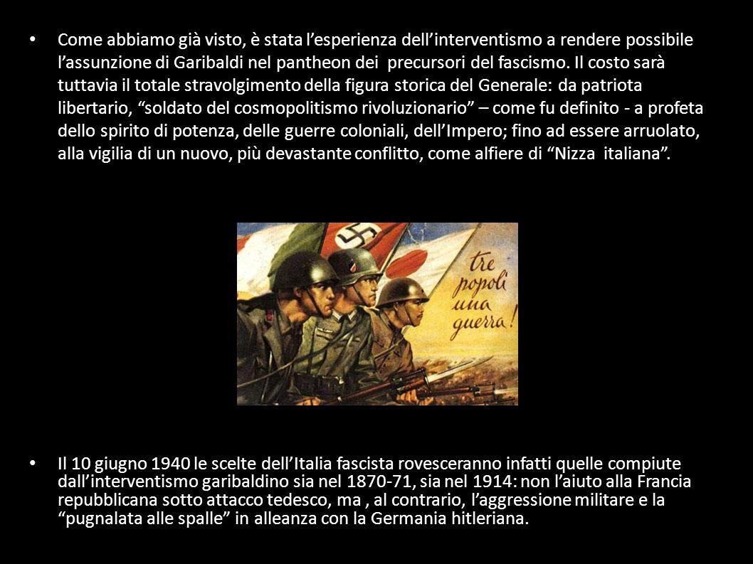 Come abbiamo già visto, è stata lesperienza dellinterventismo a rendere possibile lassunzione di Garibaldi nel pantheon dei precursori del fascismo. I