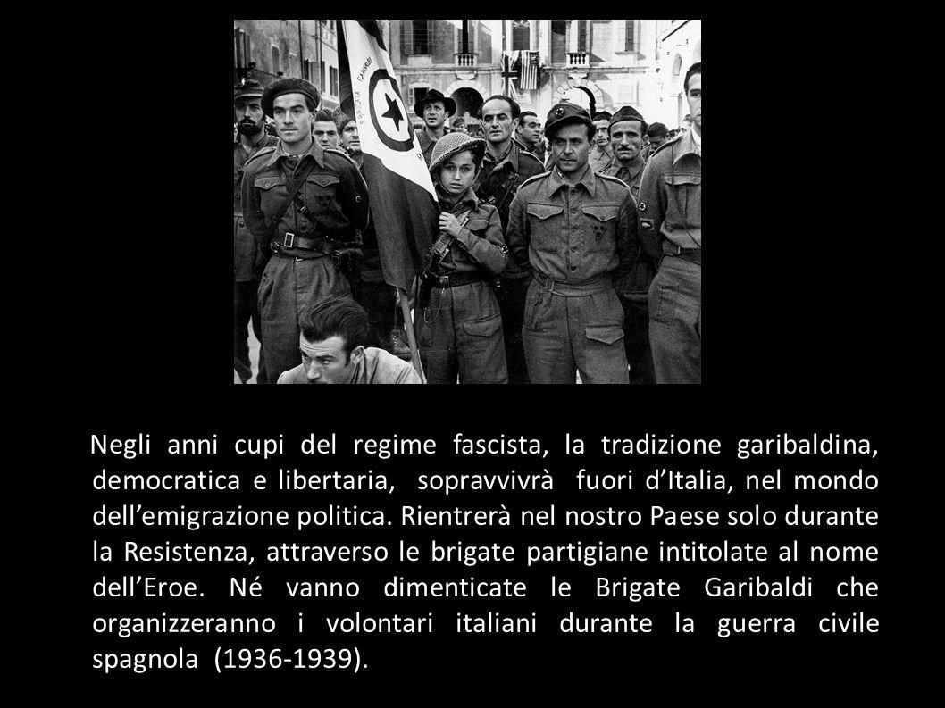 Negli anni cupi del regime fascista, la tradizione garibaldina, democratica e libertaria, sopravvivrà fuori dItalia, nel mondo dellemigrazione politic