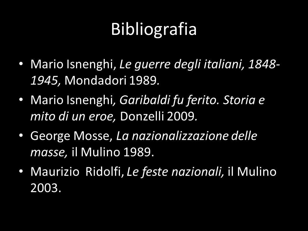 Bibliografia Mario Isnenghi, Le guerre degli italiani, 1848- 1945, Mondadori 1989. Mario Isnenghi, Garibaldi fu ferito. Storia e mito di un eroe, Donz