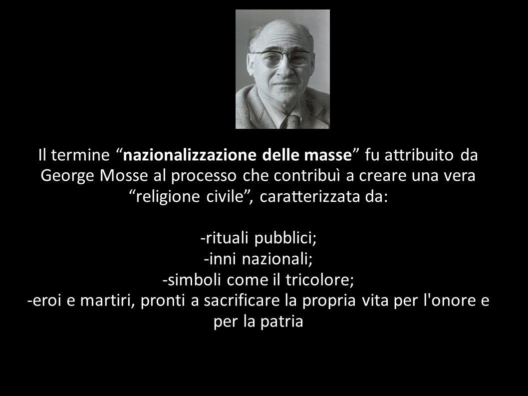 Il termine nazionalizzazione delle masse fu attribuito da George Mosse al processo che contribuì a creare una vera religione civile, caratterizzata da