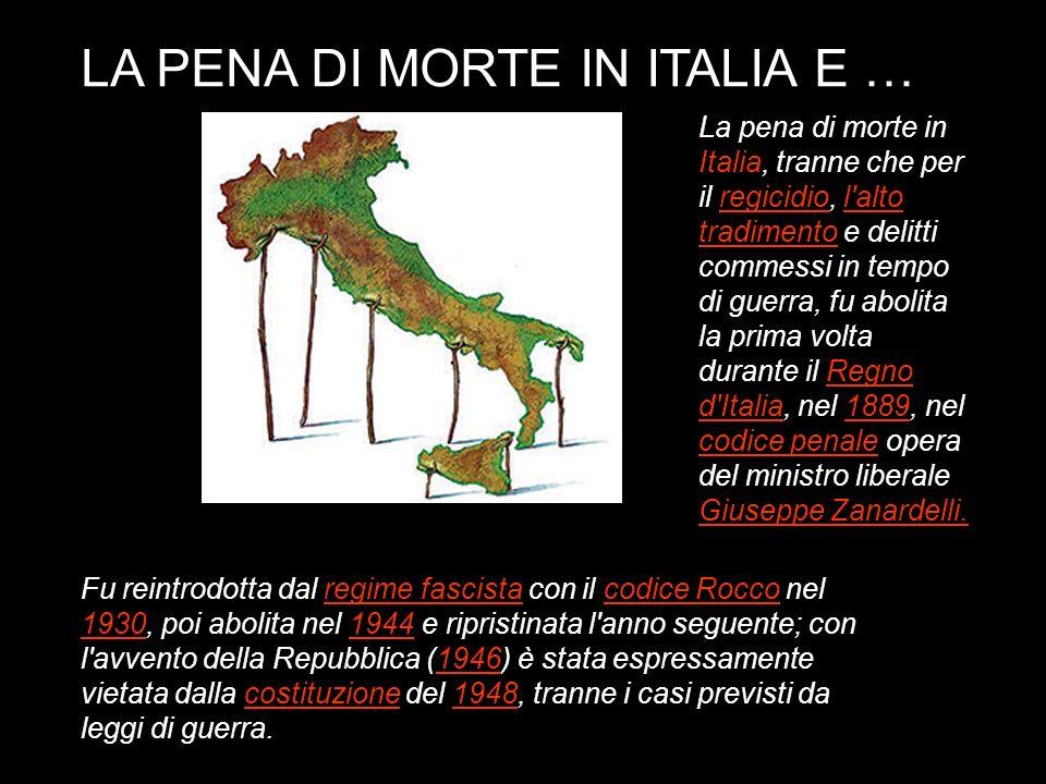 La pena di morte in Italia, tranne che per il regicidio, l alto tradimento e delitti commessi in tempo di guerra, fu abolita la prima volta durante il Regno d Italia, nel 1889, nel codice penale opera del ministro liberale Giuseppe Zanardelli.