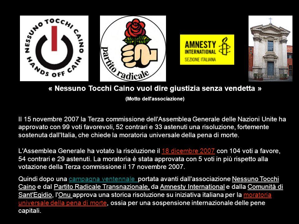 Il 15 novembre 2007 la Terza commissione dell Assemblea Generale delle Nazioni Unite ha approvato con 99 voti favorevoli, 52 contrari e 33 astenuti una risoluzione, fortemente sostenuta dall Italia, che chiede la moratoria universale della pena di morte.