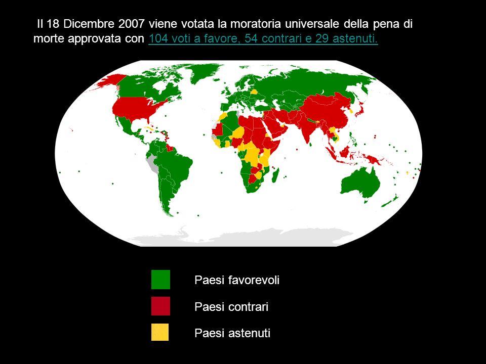 Il 18 Dicembre 2007 viene votata la moratoria universale della pena di morte approvata con 104 voti a favore, 54 contrari e 29 astenuti.104 voti a favore, 54 contrari e 29 astenuti.