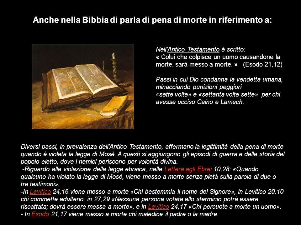 Anche nella Bibbia di parla di pena di morte in riferimento a: Diversi passi, in prevalenza dell Antico Testamento, affermano la legittimità della pena di morte quando è violata la legge di Mosè.