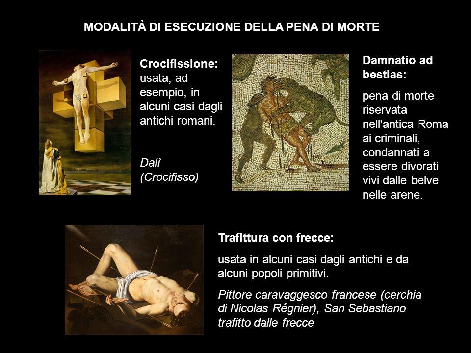 MODALITÀ DI ESECUZIONE DELLA PENA DI MORTE Crocifissione: usata, ad esempio, in alcuni casi dagli antichi romani.