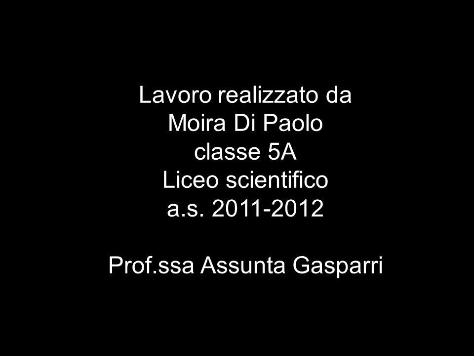 Lavoro realizzato da Moira Di Paolo classe 5A Liceo scientifico a.s.