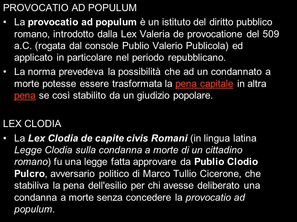 PROVOCATIO AD POPULUM La provocatio ad populum è un istituto del diritto pubblico romano, introdotto dalla Lex Valeria de provocatione del 509 a.C.