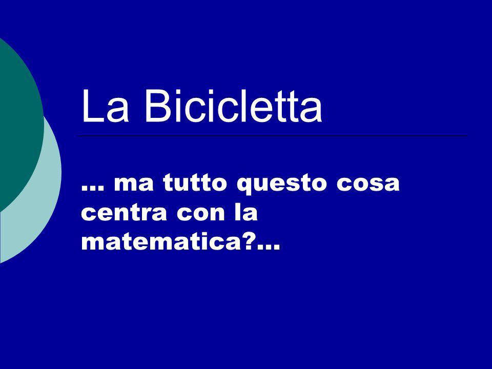 La Bicicletta … ma tutto questo cosa centra con la matematica?...