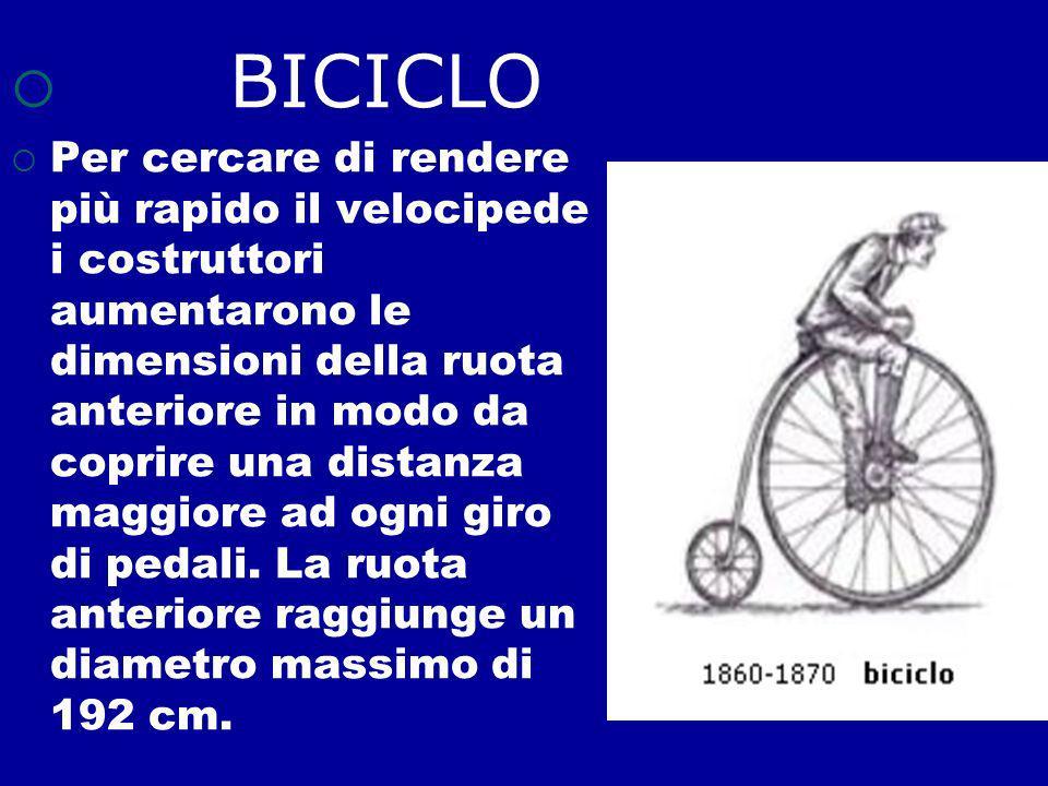 BICICLO Per cercare di rendere più rapido il velocipede i costruttori aumentarono le dimensioni della ruota anteriore in modo da coprire una distanza