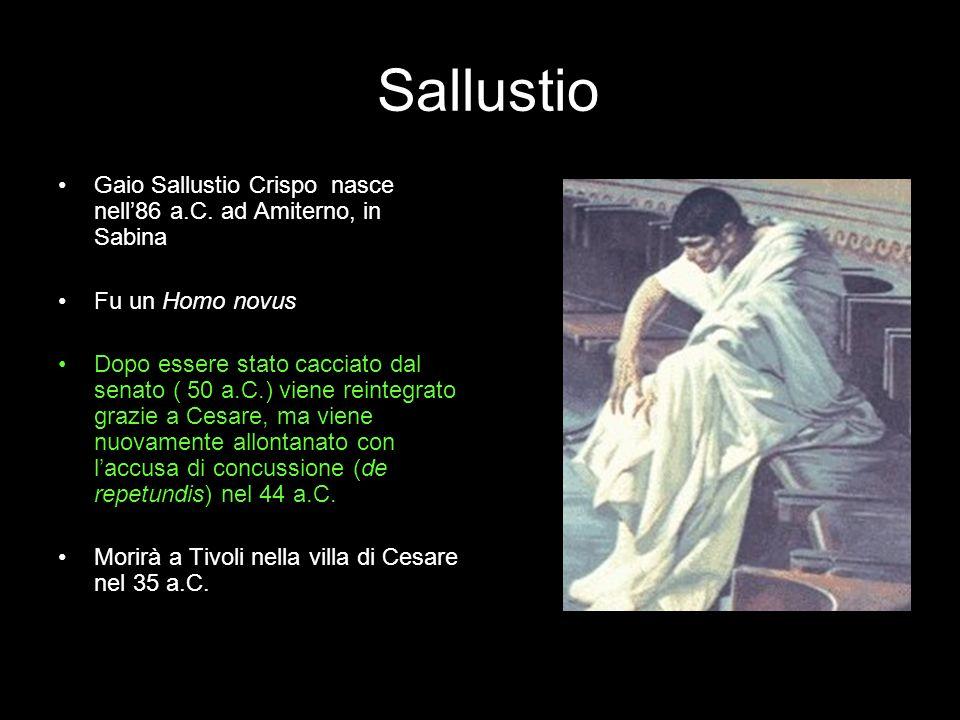 Sallustio Gaio Sallustio Crispo nasce nell86 a.C. ad Amiterno, in Sabina Fu un Homo novus Dopo essere stato cacciato dal senato ( 50 a.C.) viene reint