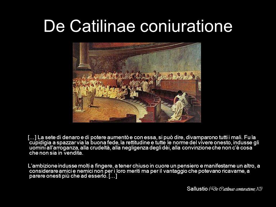 De Catilinae coniuratione […] La sete di denaro e di potere aumentò e con essa, si può dire, divamparono tutti i mali. Fu la cupidigia a spazzar via l