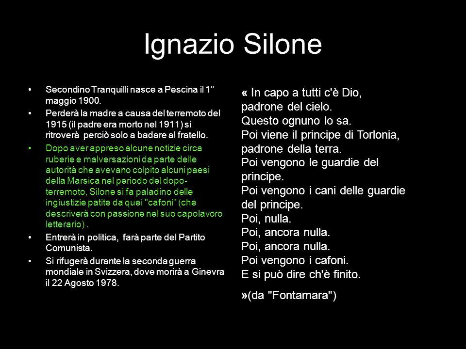 Ignazio Silone Secondino Tranquilli nasce a Pescina il 1° maggio 1900. Perderà la madre a causa del terremoto del 1915 (il padre era morto nel 1911) s