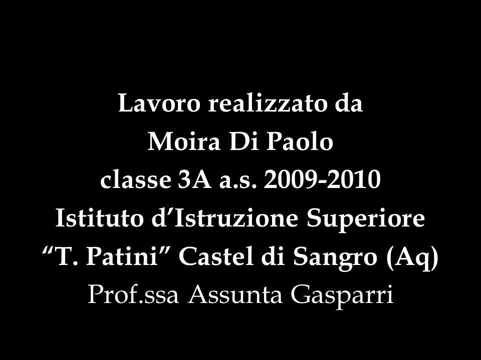 Lavoro realizzato da Moira Di Paolo classe 3A a.s. 2009-2010 Istituto dIstruzione Superiore T. Patini Castel di Sangro (Aq) Prof.ssa Assunta Gasparri