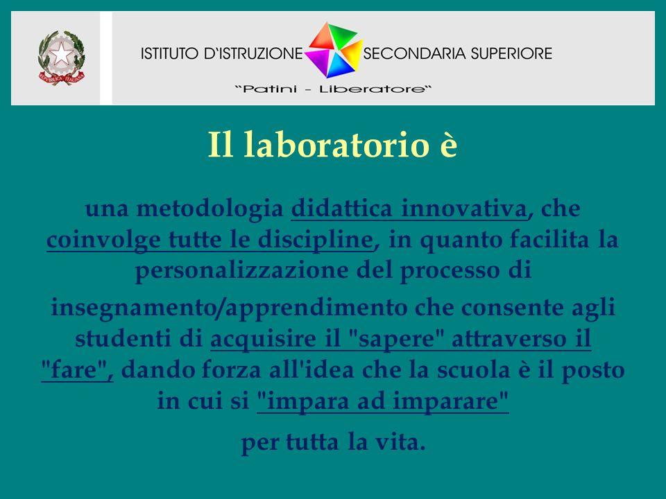 Il laboratorio è una metodologia didattica innovativa, che coinvolge tutte le discipline, in quanto facilita la personalizzazione del processo di inse