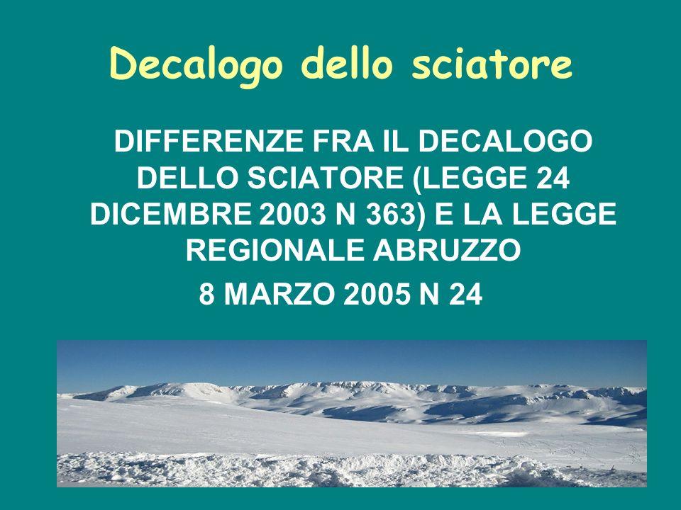 Decalogo dello sciatore DIFFERENZE FRA IL DECALOGO DELLO SCIATORE (LEGGE 24 DICEMBRE 2003 N 363) E LA LEGGE REGIONALE ABRUZZO 8 MARZO 2005 N 24